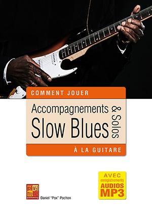 accompagnements solos slow blues la guitare guitare m thodes jouer du blues daniel pox. Black Bedroom Furniture Sets. Home Design Ideas