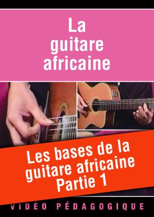 Les bases de la guitare africaine - Partie 1