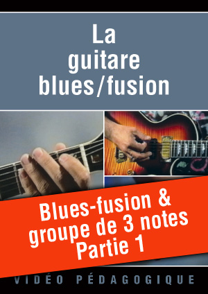 Blues-fusion & groupe de 3 notes - Partie 1