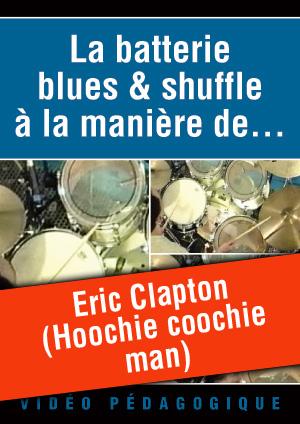 Eric Clapton (Hoochie coochie man)
