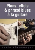 Plans, effets & phrasé blues à la guitare
