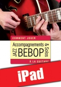 Accompagnements & solos jazz bebop à la guitare (iPad)
