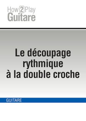 Le découpage rythmique à la double croche