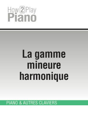 La gamme mineure harmonique