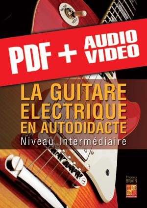 La guitare électrique en autodidacte - Intermédiaire (pdf + mp3 + vidéos)