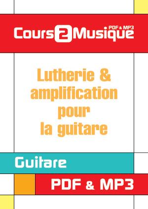 Lutherie & amplification pour la guitare