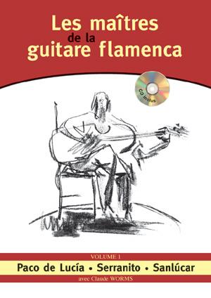 Les maîtres de la guitare flamenca - Volume 1