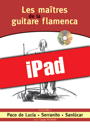 Les maîtres de la guitare flamenca - Volume 1 (iPad)