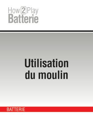 Utilisation du moulin