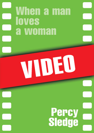 When a man loves a woman (Percy Sledge)