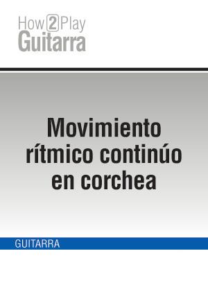 Movimiento rítmico continúo en corchea