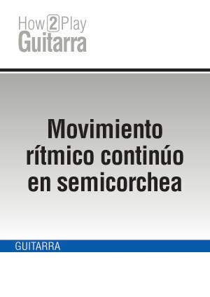 Movimiento rítmico continúo en semicorchea