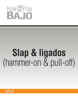 Slap & ligados (hammer-on & pull-off)