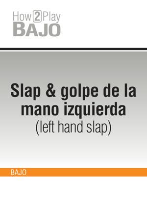 Slap & golpe de la mano izquierda (left hand slap)