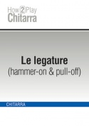 Le legature (hammer-on & pull-off)