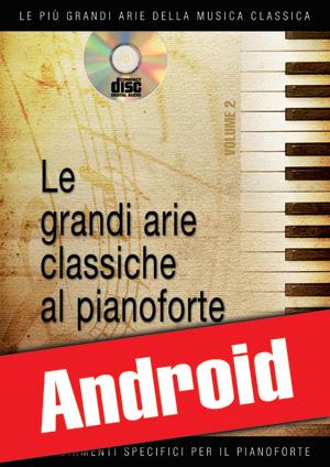 Le grandi arie classiche al pianoforte - Volume 2 (Android)