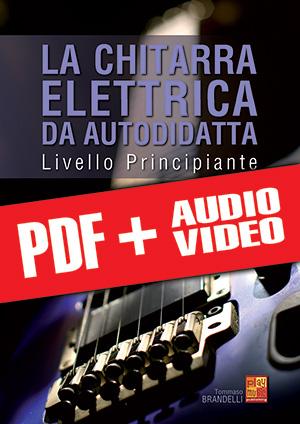 La chitarra elettrica da autodidatta - Principiante (pdf + mp3 + video)