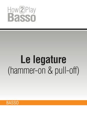 Le legature (hammer-on & pull-off)