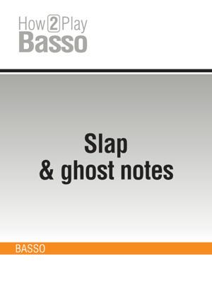 Slap & ghost notes