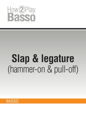 Slap & legature (hammer-on & pull-off)