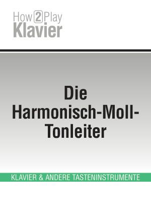Die Harmonisch-Moll-Tonleiter