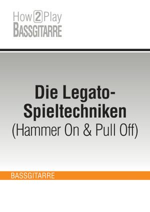 Die Legato-Spieltechniken (Hammer On & Pull Off)