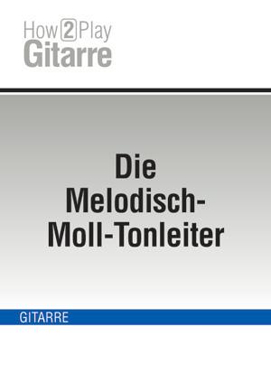 Die Melodisch-Moll-Tonleiter