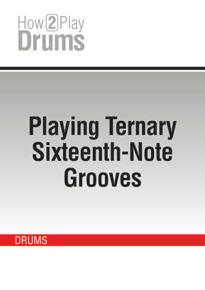 Playing Ternary Sixteenth-Note Grooves