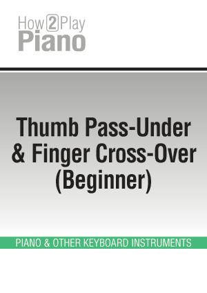 Thumb Pass-Under & Finger Cross-Over (Beginner)