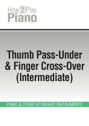 Thumb Pass-Under & Finger Cross-Over (Intermediate)